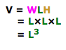 V=WLH =LxLxL L to the power of 3=